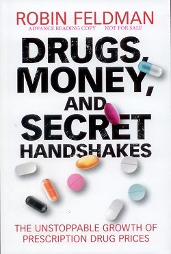 Drugs, Money, and Secret Handshakes, The Unstoppable Growth of Prescription Drug Prices.  Robin Feldman, University of California Hastings College of the Law, Cambridge University Press, 2019.